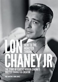 Lon Chaney Jr: Heir to the Monster Throne