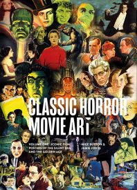 Classic Horror Movie Art Volume One: Iconic Film Posters of the Silent Era and the Golden Age