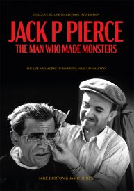 Jack P Pierce: The Man Who Made Monsters